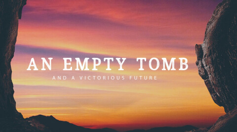 An Empty Tomb and a Victorious Future…