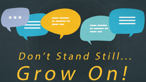 Don't Stand Still… Grow On!