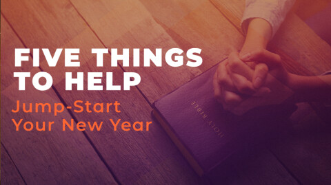 FIVE THINGS TO HELP JUMP-START YOUR NEW YEAR…