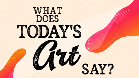What Does Today's Art Say?...