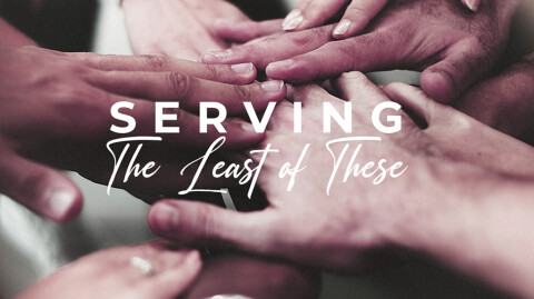 Serving the Least of These…