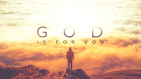 God Is For You…