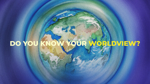 Do You Know Your Worldview?