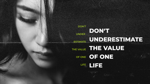Don't Underestimate the Value of One Life…