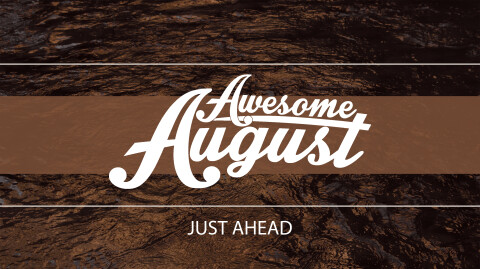 Awesome August Just Ahead…