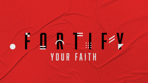 Fortify Your Faith…